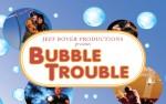 Image for Sensory Friendly Theatre: Jeff Boyer's BUBBLE TROUBLE